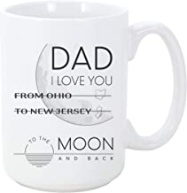 Funny Long Distance Mugs From Ohio To New Jersey I Love You To The Moon and Back Coffee Mug Gift For Dad Fathers Best Family Distance Friendship 15 oz Coffee Mug