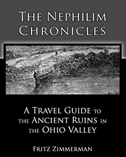 The Nephilim Chronicles: A Travel Guide to the Ancient Ruins in the Ohio Valley