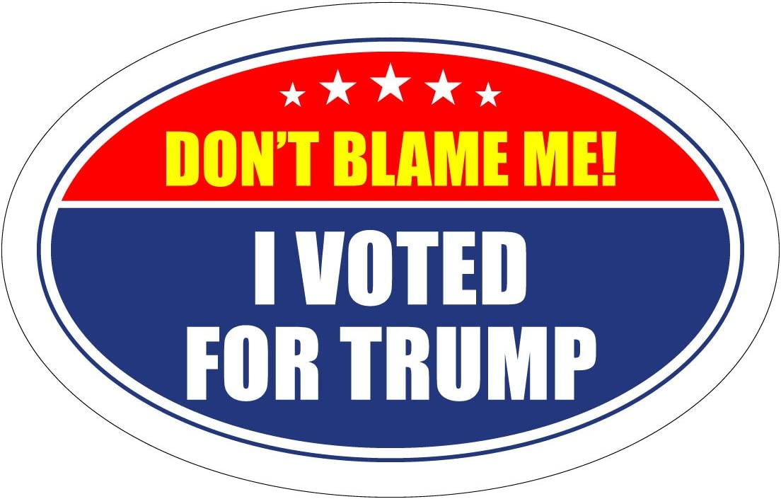 StickerPirate Oval Max 50% OFF Car Magnet Trump 2020 Voted Cheap mail order shopping t Me I Blame Don