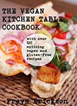 The Vegan Kitchen Table Cookbook: with over 125 enticing vegan and gluten free recipes