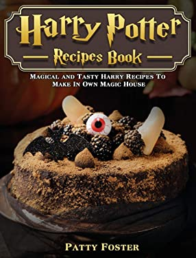 Harry Potter Recipes Book: Magical and Tasty Harry Recipes To Make In Own Magic House
