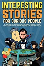 Interesting Stories For Curious People: A Collection of Fascinating Stories About History, Science, Pop Culture and Just A...