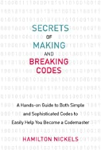Secrets of Making and Breaking Codes: A Hands-on Guide to Both Simple and Sophisticated Codes to Easily Help You Become a Codemaster