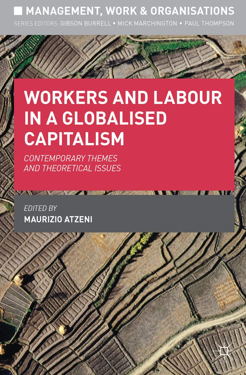 Workers and Labour in a Globalised Capitalism: Contemporary Themes and Theoretical Issues (Management, Work and Organisations)