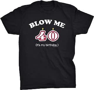 ShirtInvaders Blow Me It's My Birthday - Funny Gag 40th Birthday Gift T-Shirt