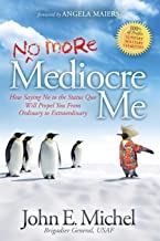 (No More) Mediocre Me: How Saying No to the Status Quo Will Propel You From Ordinary to Extraordinary