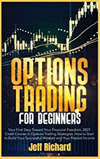 Options Trading for Beginners: Your First Step Toward Your Financial Freedom. 2021 Crash Course in Options Trading Strateg...