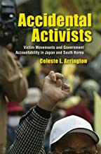 Accidental Activists: Victim Movements and Government Accountability in Japan and South Korea (Studies of the Weatherhead East Asian Institute, Columbia University)