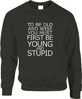Joke Slogan Sweatshirt to Be Old and Wise