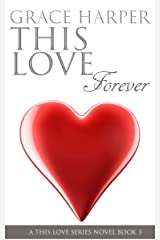 THIS LOVE Forever: Rockstar Romance (THIS LOVE Trilogy Book 3) Kindle Edition