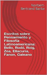 Escritos sobre Pensamiento y Filosofía Latinoamericana: Bello, Rodó, Roig, Zea, Ellacuría, Fanon, Galeano (Spanish Edition)