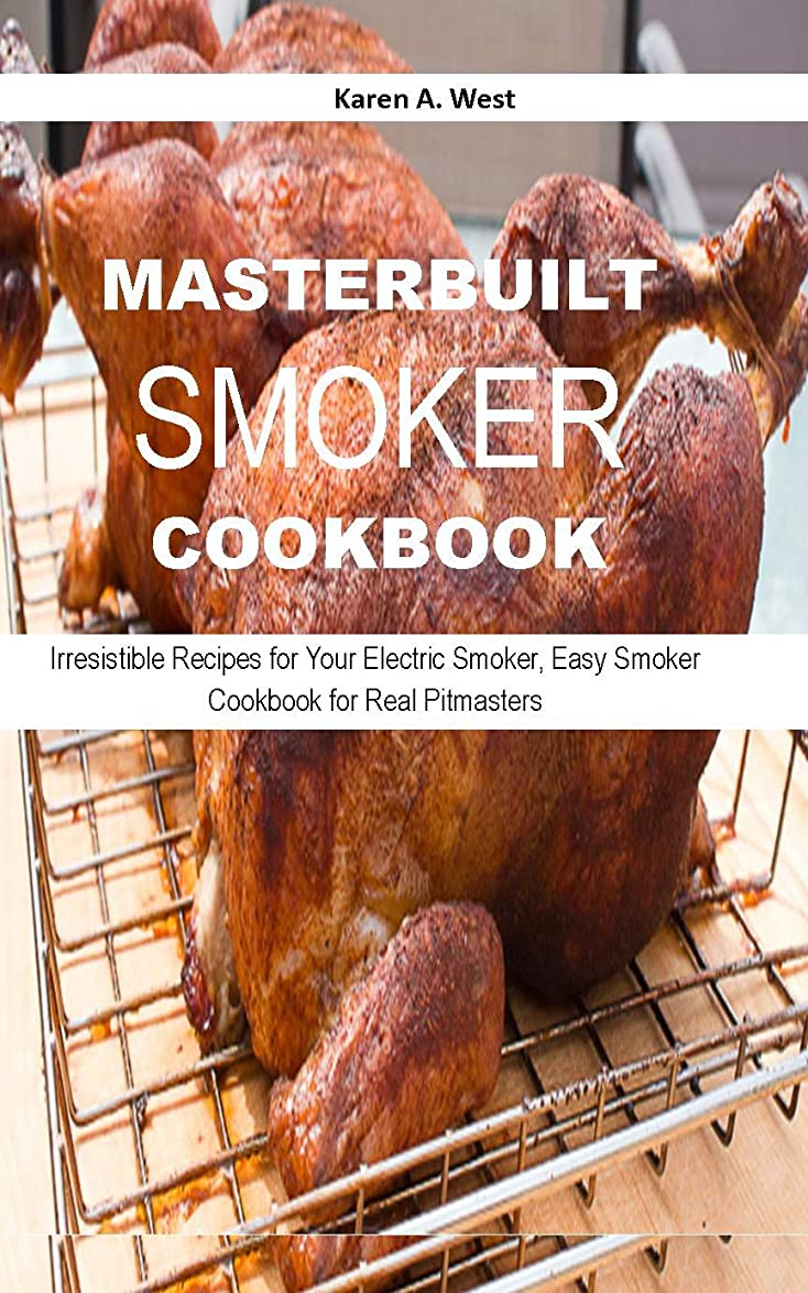 ポーンジムシンポジウムMASTERBUILT  SMOKER  COOKBOOK: Irresistible Recipes for Your Electric Smoker, Easy Smoker Cookbook for Real Pitmasters (English Edition)