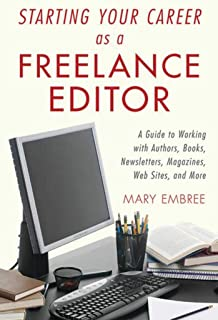 Starting Your Career as a Freelance Editor: A Guide to Working with Authors, Books, Newsletters, Magazines, Websites, and ...