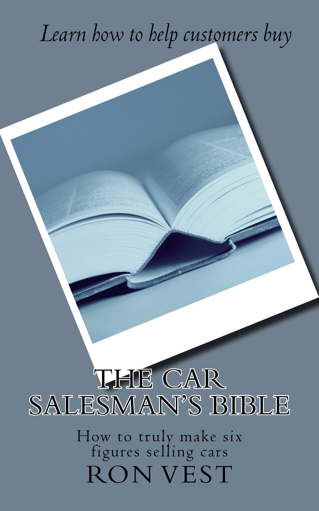 The Car Salesman's Bible: How to truly make six figures selling cars