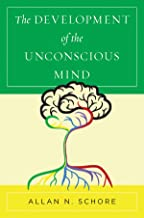 The Development of the Unconscious Mind (Norton Series on Interpersonal Neurobiology)