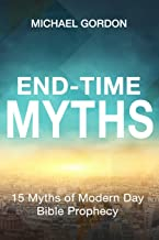 End-Time Myths: 15 Myths of Modern Day Bible Prophecy