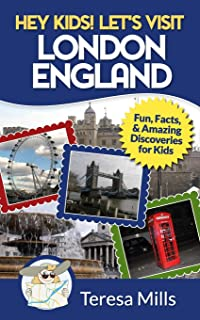 Hey Kids! Let's Visit London England: Fun, Facts and Amazing Discoveries for Kids (Volume 4)