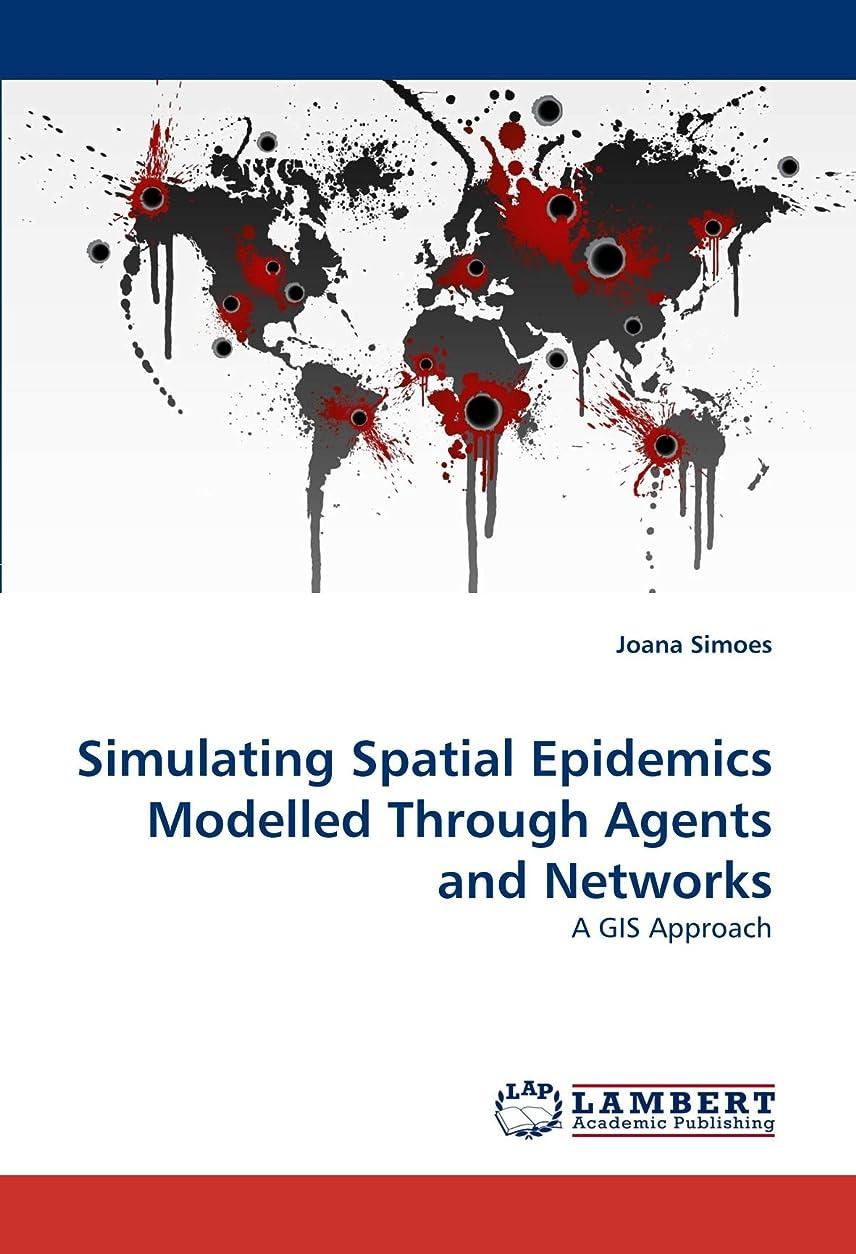 それにもかかわらず不運社会Simulating Spatial Epidemics Modelled Through Agents and Networks