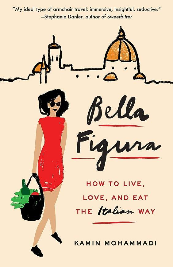 曲がった同種のしたいBella Figura: How to Live, Love, and Eat the Italian Way (English Edition)