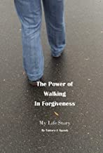 The Power of Walking in Forgiveness: My Life Story