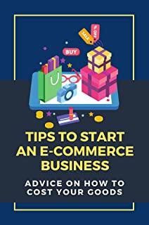 Tips To Start An E-Commerce Business: Advice On How To Cost Your Goods: Experienced E-Commerce Entrepreneurs