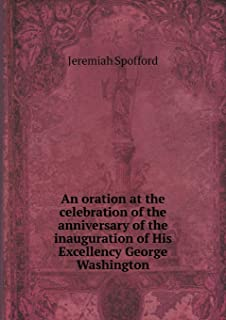 An Oration at the Celebration of the Anniversary of the Inauguration of His Excellency George Washington