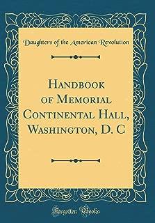 Handbook of Memorial Continental Hall, Washington, D. C  (Classic Reprint)