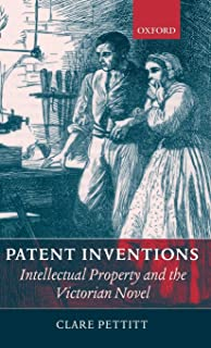 Patent Inventions - Intellectual Property and the Victorian Novel