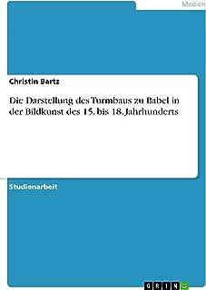Die Darstellung des Turmbaus zu Babel in der Bildkunst des 15. bis 18. Jahrhunderts (German Edition)