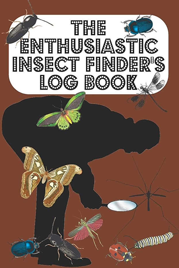 The Enthusiastic Insect Finder's Log Book: Entomologist's book for logging Insects one has found in garden/countryside/town - Brown Cover