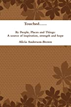 Touched...By People, Places and Things: A Source of Inspiration, Strength and Hope