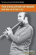 The Evolution of Mann: Herbie Mann and the Flute in Jazz (Hal Leonard Jazz Biography)