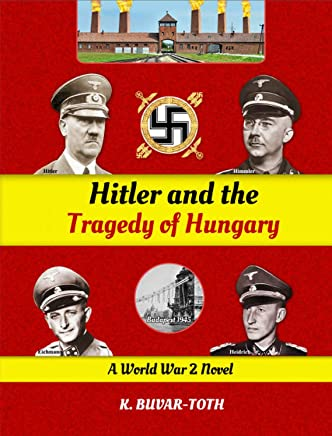 Hitler and the Tragedy of Hungary: A World War 2 Novel (English Edition)