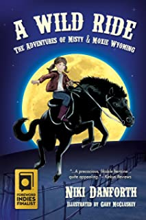 A Wild Ride: The Adventures of Misty & Moxie Wyoming: 1