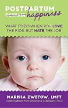 Postpartum Happiness: What to do when you love the kids, but hate the job