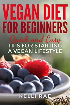 Vegan Diet for Beginners: Quick and Easy Tips for  Starting a Vegan Lifestyle (English Edition)
