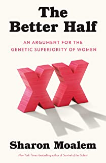 The Better Half: An Argument for the Genetic Superiority of Women