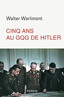 Cinq ans au GQG d'Hitler (French Edition)