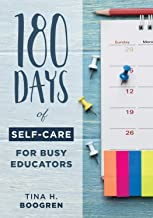 180 Days of Self-Care for Busy Educators (A 36-Week Plan of Low-Cost Self-Care for Teachers and Educators)