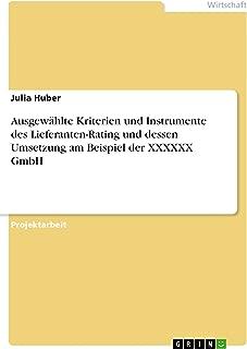 Ausgewählte Kriterien und Instrumente des Lieferanten-Rating  und dessen Umsetzung am Beispiel der XXXXXX GmbH (German Edition)