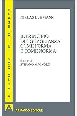 Il principio di uguaglianza come forma e come norma (Classici di sociologia) (Italian Edition) Kindle Edition