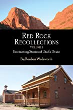Red Rock Recollections, Volume I: Fascinating Stories of Utah's Dixie