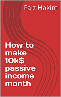 How to make 10k$ passive income month