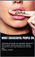 What successful people do: Understand and change your bad habits, Harness the interior power, Discover and realize your dr...