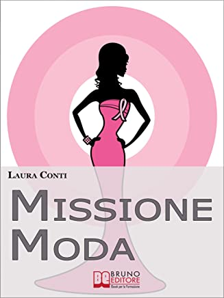 Missione Moda. Come Accettare i Propri Difetti Fisici e Sentirsi Irresistibili grazie a Look, Make-Up e Accessori. (Ebook Italiano - Anteprima Gratis): ... grazie a Look, Make-Up e Accessori