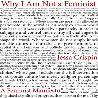 Why I Am Not a Feminist     A Feminist Manifesto              By:                                                                                                                                 Jessa Crispin                               Narrated by:                                                                                                                                 Jessa Crispin                      Length: 3 hrs and 12 mins     17 ratings     Overall 4.4