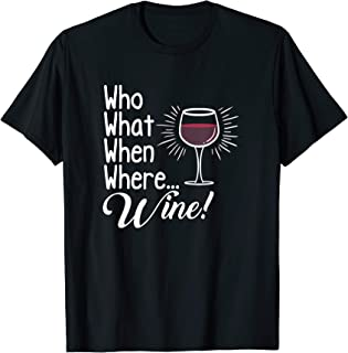 Wine Funny T-Shirt   Who What When Where Wine