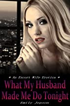 What My Husband Made Me Do Tonight: An Escort Wife Erotica