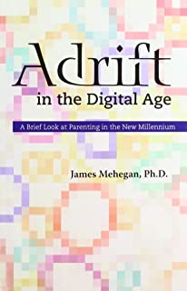 Adrift in the Digital Age: A Brief Look at Parenting in the New Millennium