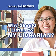 Why Should I Listen to My Librarian? (Listening to Leaders)